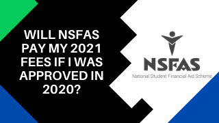 Will NSFAS Pay My 2021 Fees If I Was Approved For Funding In 2020?