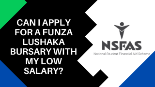Can I apply for a FUNZA lushaka bursary with my low salary?